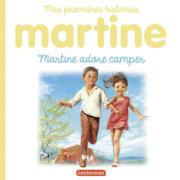 Mes premières histoires Martine - Martine adore camper
