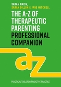 The A-Z of Therapeutic Parenting Professional Companion