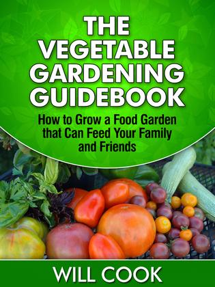 The Vegetable Gardening Guidebook