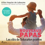 Nouveaux Papas: Les clés de l'éducation positive