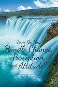 How Do You Handle Change, Perception, and Attitude?