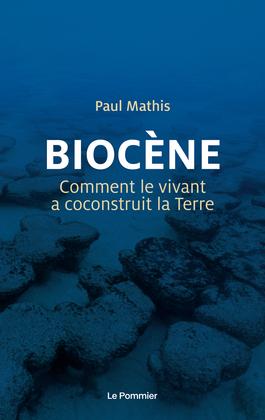 Biocène. Comment le vivant a coconstruit la Terre