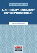 10 idées clés sur l'accompagnement entrepreneurial