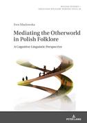 Mediating the Otherworld in Polish Folklore