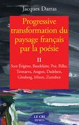 Progressive transformation du paysage français par la poésie - Tome II