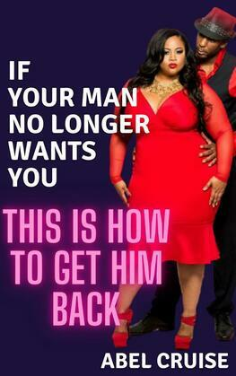 If Your Man No Longer Wants You This is How to Get Him Back