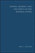 Levinas, Adorno, and the Ethics of the Material Other