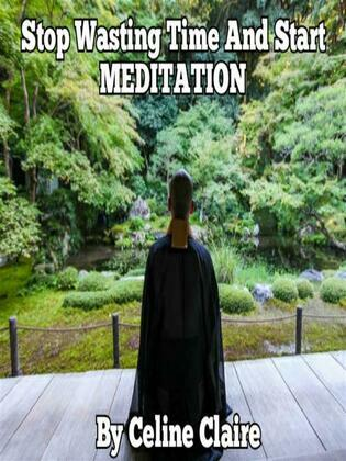 Stop Wasting Time And Start MEDITATION
