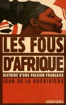 Les Fous d'Afrique. Histoire d'une passion française