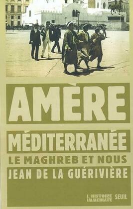 Amère Méditerranée. Le Maghreb et nous