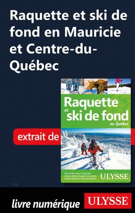 Raquette et ski de fond en Mauricie, Centre-du-Québec
