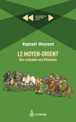 Le Moyen-Orient: Des croisades aux Ottomans
