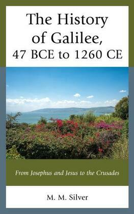 The History of Galilee, 47 BCE to 1260 CE