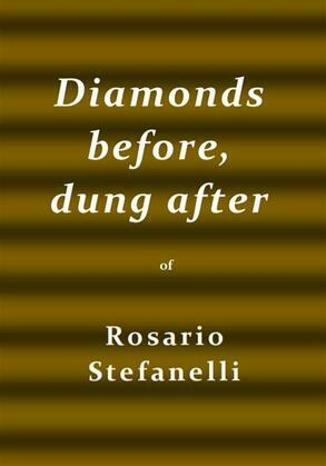 Diamonds before, dung after