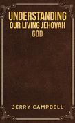 Understanding Our Living Jehovah God