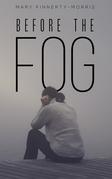 Before the Fog
