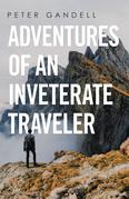 Adventures of an Inveterate Traveler