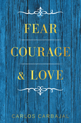 Fear, Courage & Love