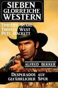 Desperados auf gefährlicher Spur: Sieben glorreiche Western