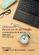 """Pianeta scrittura. Antologia di scritti 2008-2021. Volume IV: Speciale """"Medicina e benessere"""" - Parte I"""