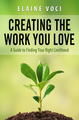 Creating the Work You Love: A Guide to Finding Your Right Livelihood