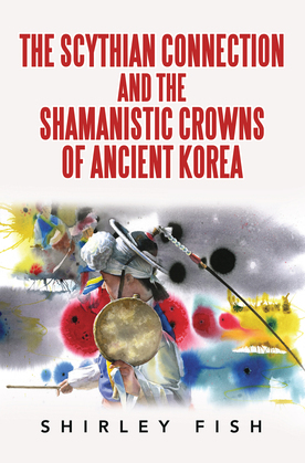 The Scythian Connection and the Shamanistic Crowns of Ancient Korea