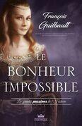 Les grandes passions de l'Histoire - Le bonheur impossible