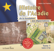 Histoire de l'Acadie de la fondation aux déportations - Tome 1