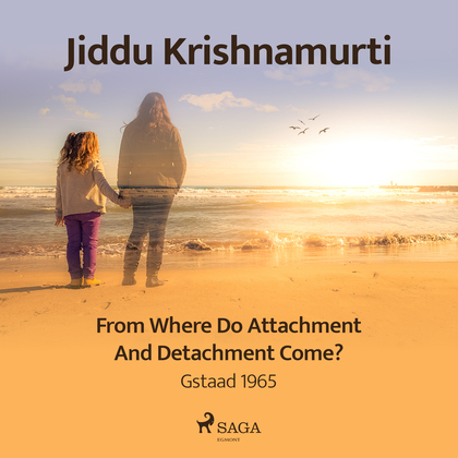 From Where Do Attachment and Detachment Come? – Gstaad 1965