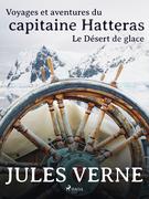 Voyages et aventures du capitaine Hatteras: Le Désert de glace