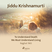 To Understand Death, We Must Understand Living – Rajghat 1965
