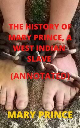 The History of Mary Prince, a West Indian Slave (Annotated)