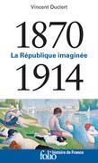 1870-1914. La République imaginée