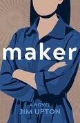 Maker, A Novel
