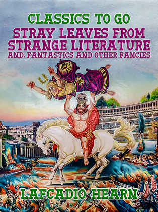Stray Leaves from Strange Literature, and, Fantastics and Other Fancies