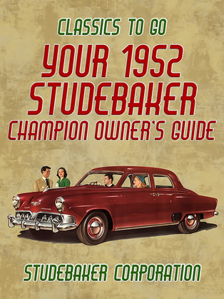 Your 1952 Studebaker Champion Owner's Guide