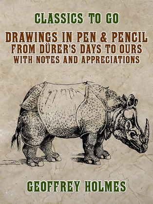 Drawings in Pen & Pencil from Dürer's Days to Ours, with Notes and Appreciations