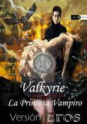 Valkirye La Princesa Vampiro: Versión Eros