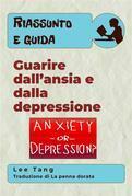 Riassunto E Guida – Guarire Dall'Ansia E Dalla Depressione