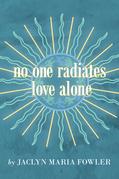 No One Radiates Love Alone