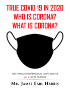True Covid 19 in 2020 Who Is Corona? What Is Corona?