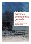 Principes de sociologie générale - volume I rapports sociaux fondamentaux et formes de dépendance