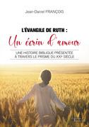 L'Évangile de Ruth : Un écrin d'amour - Une histoire biblique présentée à travers le prisme du XXIe siècle