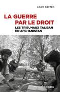 La guerre par le droit. Les tribunaux Taliban en Afghanistan