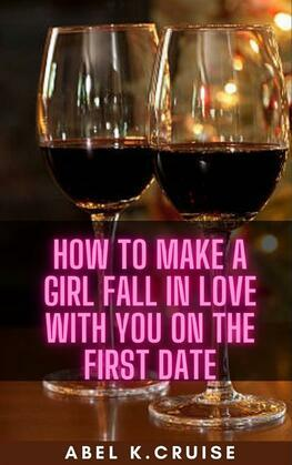 How to Make a Girl Fall in Love With You on The First Date