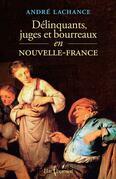 Délinquants, juges et bourreaux en Nouvelle-France