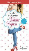 La Vie sucrée de Juliette Gagnon, tome 1