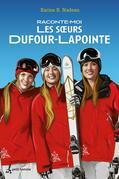 Raconte-moi les soeurs Dufour-Lapointe