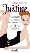 Justine ou Comment se trouver un homme en cinq étapes faciles