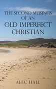 The Second Musings of an Old Imperfect Christian